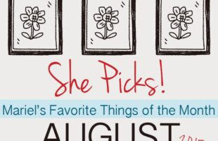 Mariel's 5 Favorite Things for August ~ She Picks!