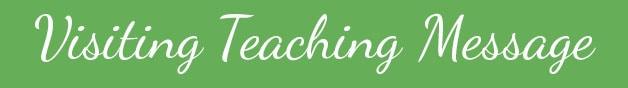 Visiting Teaching Message