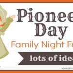 Celebrating Pioneer Day: Family Night (she: Veronica)
