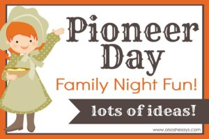 Celebrating Pioneer Day: Family Night (she: Veronica)