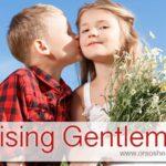 Raising Gentlemen:  Encouraging My Sons to Treat Girls Respectfully (he: Dan)