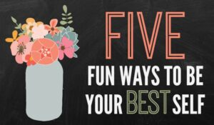 Be Your Best Self – Fill Your Bucket (she: Veronica)