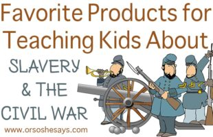 Favorite Products for Teaching Slavery and the Civil War to Kids
