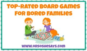 Top-Rated Board Games for Bored Families (she: Mariah)
