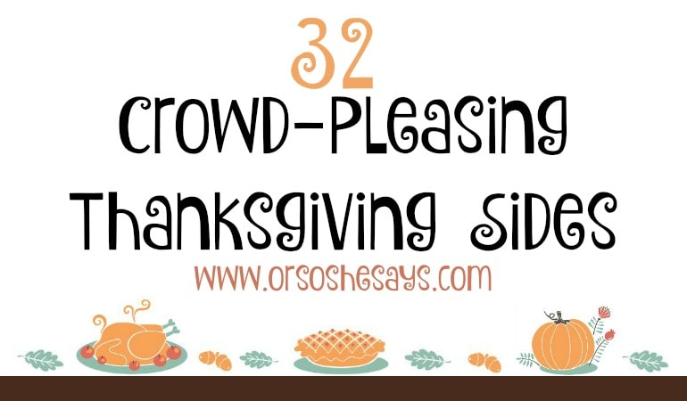 32 Thanksgiving sides that'll please just about anybody! www.orsoshesays.com #thanksgiving #sidedishes #thanksgivingrecipes #thanksgivingsidedishes #thanksgivingsides #recipes