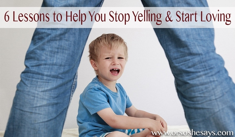 Holy cow, this is great!! A must-read for parents!  6 Lessons to Help You Stop Yelling & Start Loving