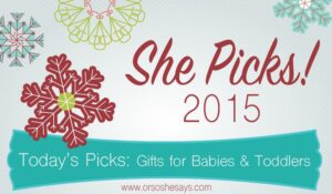 Gifts for Babies & Toddlers ~ She Picks! 2015 Gift Guide