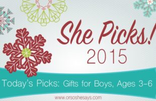 Gifts for Boys, Ages 3 to 6 ~ She Picks! 2015 ~ Awesome gift idea series on 'Or so she says...'!