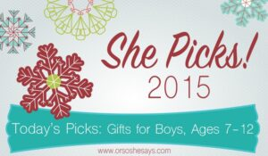 Gifts for Boys, Ages 7 to 12 ~ She Picks! 2015 Gift Guide