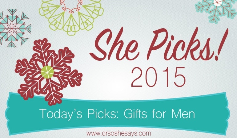 The coolest gift idea series ever, She Picks! 2015!! Today's picks are all about gifts for men. Check them out and find all the gift suggestions for EVERYONE on your list!