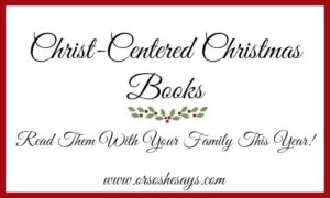 Christ-Centered Christmas Books to Read With the Family This Year! (she: Mariah)