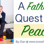 A Father's Quest for Peace – Not as the World Giveth (he: Dan)