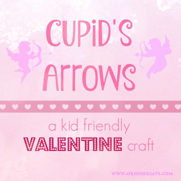 Kid Friendly Valentine Craft - Cupid's Arrows