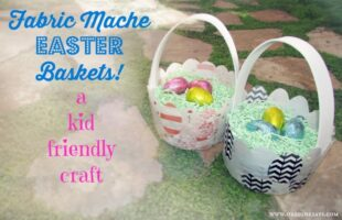 Fabric Mache Easter Baskets! A Kid-Friendly Craft (she: Kari)
