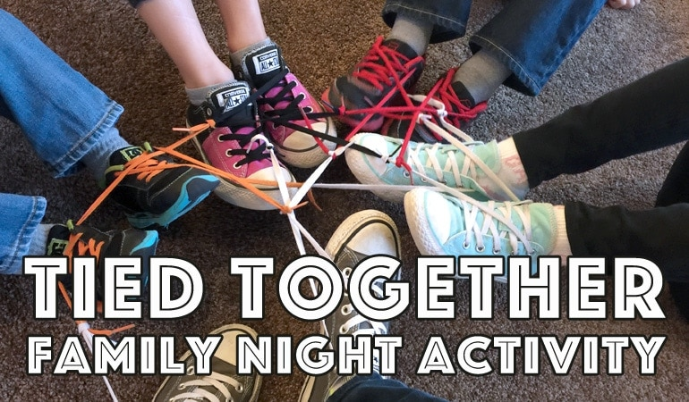Family Night Lesson: Tied Together as Family (she: Adelle)