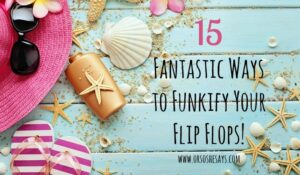 15 Fun DIY Summer Flip Flops (she: Mariah)
