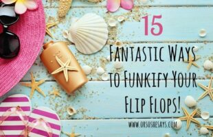15 Fantastic Ways to Funkify Your Flip Flops! See how you can do some easy DIY to customize inexpensive flip flops for summer.