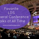Favorite LDS General Conference Talks of All Time (she: Mariah)