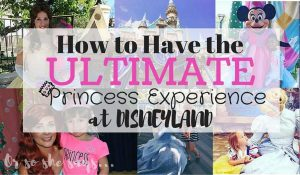 How to Have the Ultimate Princess Experience at Disneyland