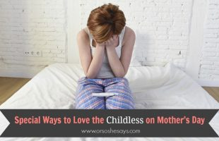 Special Ways to Love the Childless on Mother's Day (she: Veronica)