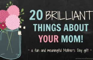 20 Brilliant Things About YOUR Mom ~ A Fun and Meaningful Mother's Day Gift Idea! (she: Veronica)