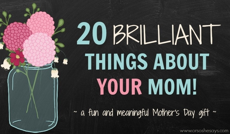 10 Brilliant Things About YOUR Mom! See the free printables and the great Mother's Day gift idea in today's post!
