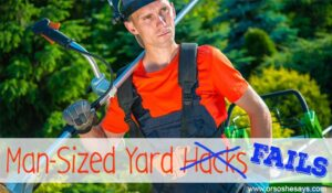 Yard Work – Man-Sized Fails (he: Dan)
