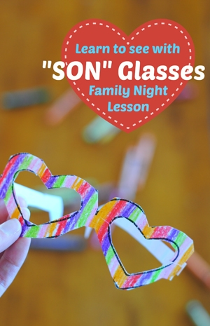 Adelle has prepared yet another wonderful Family Night lesson for us! This one focuses on seeing the world through SON glasses.