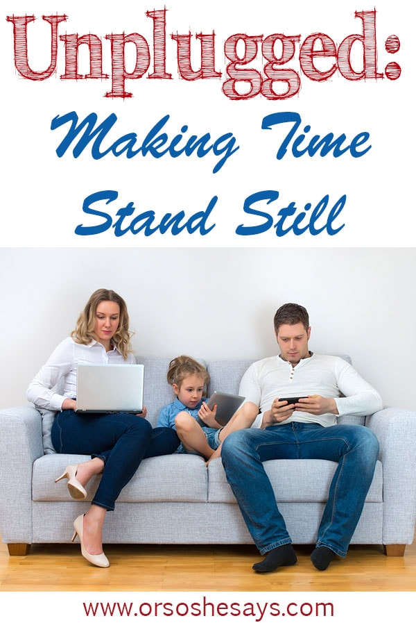 Unplugged: Making Time Stand Still ~ My thoughts on taking breaks from our online life. www.orsoshesays.com