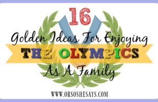 16 Golden Ideas for Enjoying the Olympics as a Family ~ Crafts, Activities, and Treats (she: Mariah)