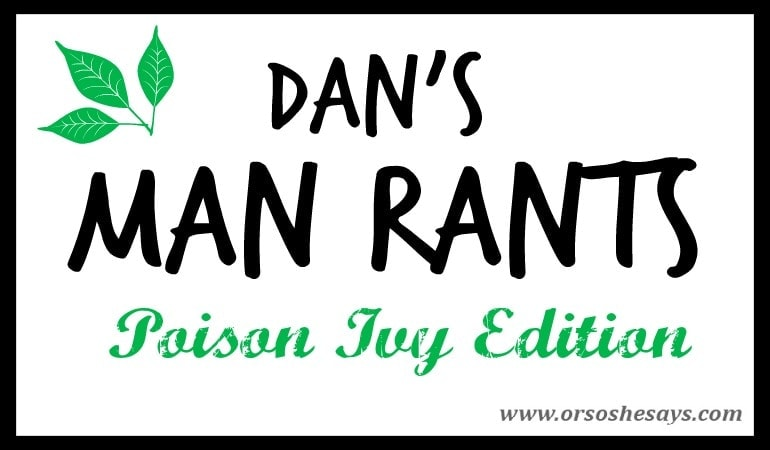 Poison Ivy is definitely not an experience anyone wants to have. But at least Dan can make you laugh a little bit about it in today's post!