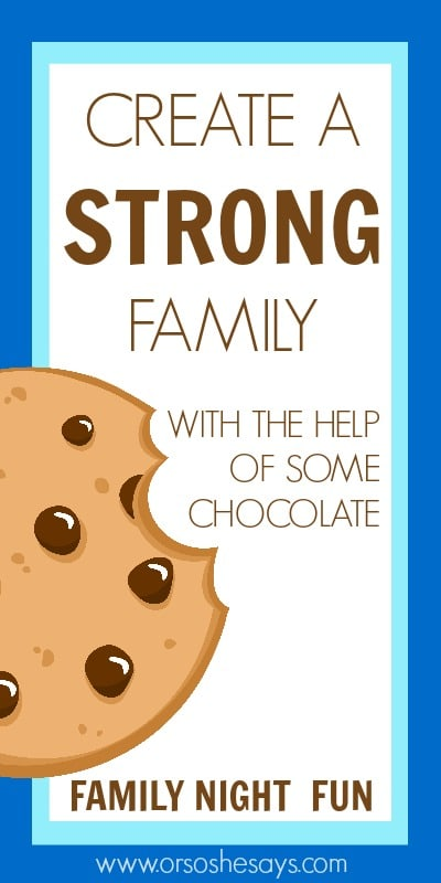 A fun Family Night on how to create a strong family...with the help of some chocolate.. Get the info on all this family night fun at www.orsoshesays.com.