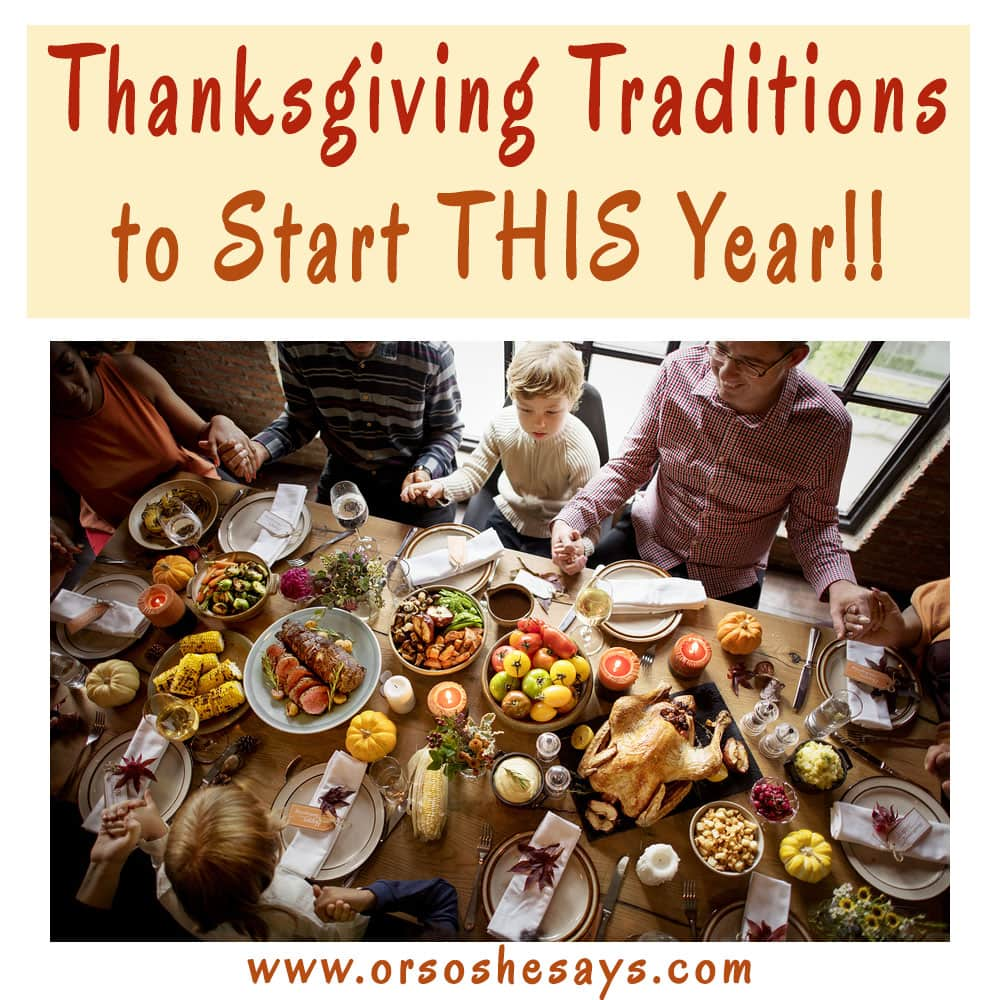 I love these. Lots of unique ideas!! Thanksgiving Traditions to Start THIS Year!! Thanksgiving is coming right up and with Halloween behind us, now is the perfect time to decide on some new Thanksgiving traditions to start this year! Get some ideas on the blog: www.orsoshesays.com #thanksgiving #traditions #family #familytraditions #holidays #turkeyday #familyfun