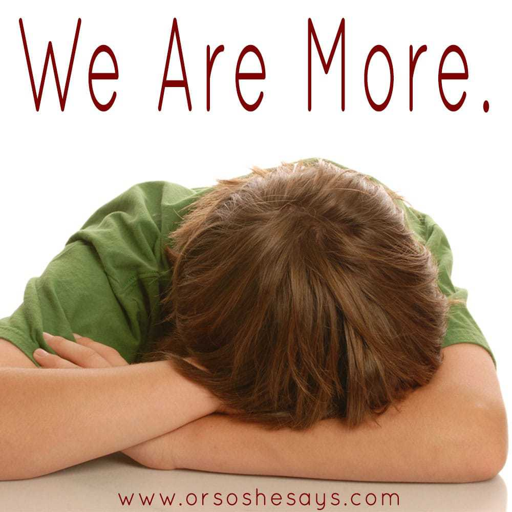 We Are More ~ www.orsoshesays.com