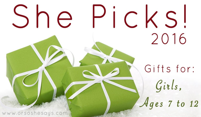 Gifts for Girls, ages 7 to 12 ~ She Picks! 2016