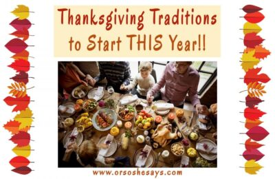 Thanksgiving is coming right up and with Halloween behind us, now is the perfect time to decide on some new Thanksgiving traditions to start this year! Get some ideas on the blog: www.orsoshesays.com #thanksgiving #traditions #family #familytraditions #holidays #turkeyday #familyfun