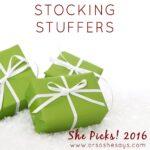 Stocking Stuffers ~ She Picks! 2016
