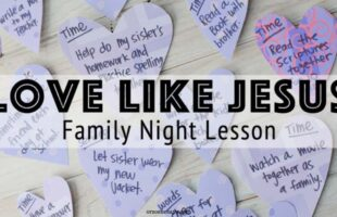 Love Like Jesus - A Valentine inspired Family Night lesson is up on the blog today! Get all the details at www.orsoshesays.com. #lovelikejesus #christ #valentinelesson #valentinesday #valentine #bemyvalentine