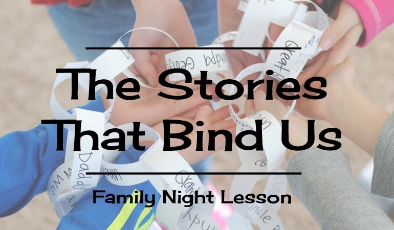 The stories that bind us are often left untold! Share some family history with this family night lesson prepared by Adelle. Get all the info at www.orsoshesays.com today!