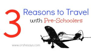 3 Reasons to Travel with Pre-Schoolers (she: Liv)
