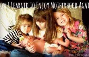 How I Learned to Enjoy Motherhood Again (she: Elise)
