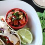 Fish Tacos – The Shortcuts to Make This Dinner a Cinch! (she: Leesh and Lu)