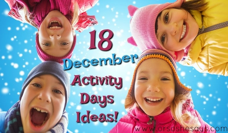 18 December Activity Days Ideas