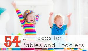 54 Gift Ideas for Babies and Toddlers