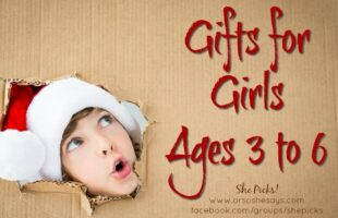 Gifts for Girls, Ages 3 to 6 ~ She Picks! 2017 Gift Guide