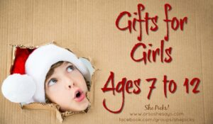 Gifts for Girls, Ages 7 to 12 ~ She Picks! 2017 Gift Guide