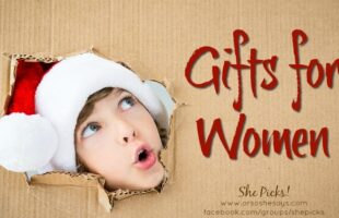 Gifts for Women ~ She Picks! 2017 Gift Guide