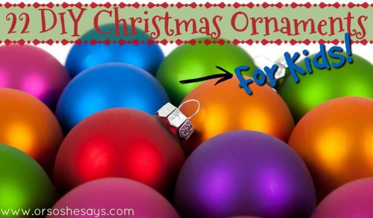 22 Christmas Ornaments For Kids! www.orsoshesays.com #DIY #christmas #ornaments #christmasornaments #crafts