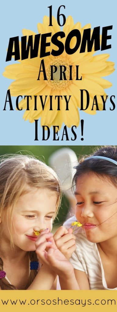 16 Awesome Activity Days Ideas for April! www.orsoshesays.com #activitydaysideas #ldsactivitydaysideas #activitydays #lds #mormon #ldsblogger #mormonblogger #activities #serviceprojects #crafts #primaryactivitydays #primaryactivities #activitydaysideaslds
