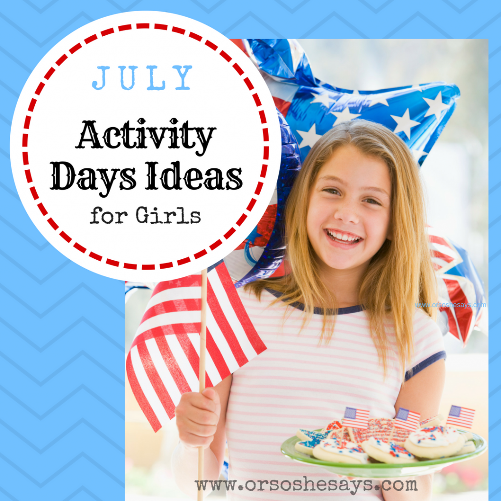 July Activity Days Ideas for Girls #lds #activitydays #mormon #activitiesforgirls www.orsoshesays.com
